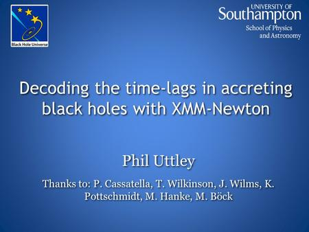 Decoding the time-lags in accreting black holes with XMM-Newton Phil Uttley Thanks to: P. Cassatella, T. Wilkinson, J. Wilms, K. Pottschmidt, M. Hanke,