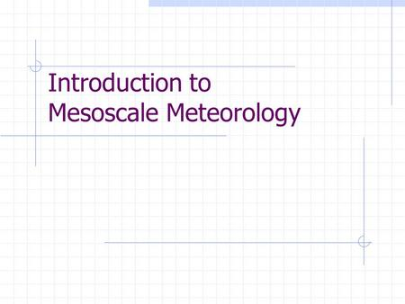 "Introduction to Mesoscale Meteorology. Overview Scale Definitions Synoptic  Synoptic derived from Greek ""synoptikos"" meaning general view of the whole."
