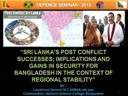 1 BY : Lieutenant General M F AKBAR,ndc,psc Commandant, National Defence College, Bangladesh.