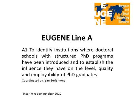 EUGENE Line A A1 To identify institutions where doctoral schools with structured PhD programs have been introduced and to establish the influence they.