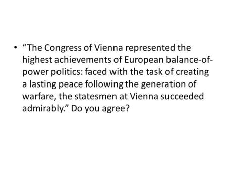 """The Congress of Vienna represented the highest achievements of European balance-of-power politics: faced with the task of creating a lasting peace following."