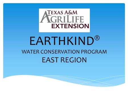 EARTHKIND ® WATER CONSERVATION PROGRAM EAST REGION.