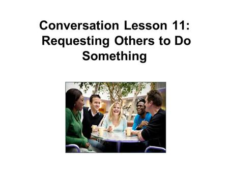 Conversation Lesson 11: Requesting Others to Do Something.
