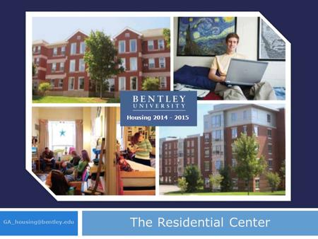2012 – 2013 Housing Selection Process The Residential Center Housing 2014 - 2015.