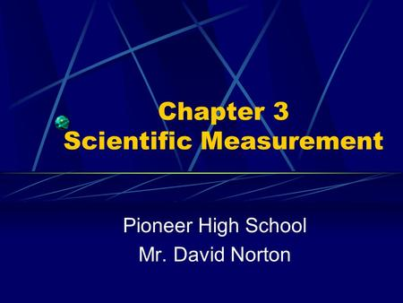 Chapter 3 Scientific Measurement Pioneer High School Mr. David Norton.