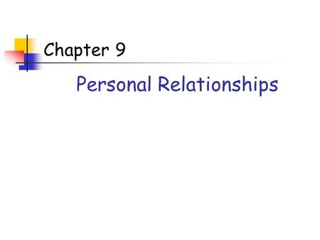 Chapter 9 Personal Relationships. Three basic characteristics Frequent interaction over a long period of time Many different kinds of activities Strong.