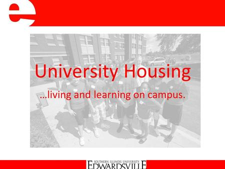 University Housing …living and learning on campus.