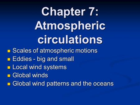 Chapter 7: Atmospheric circulations Scales of atmospheric motions Scales of atmospheric motions Eddies - big and small Eddies - big and small Local wind.
