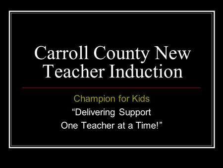 "Carroll County New Teacher Induction Champion for Kids ""Delivering Support One Teacher at a Time!"""