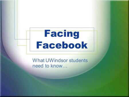 Facing Facebook What UWindsor students need to know…