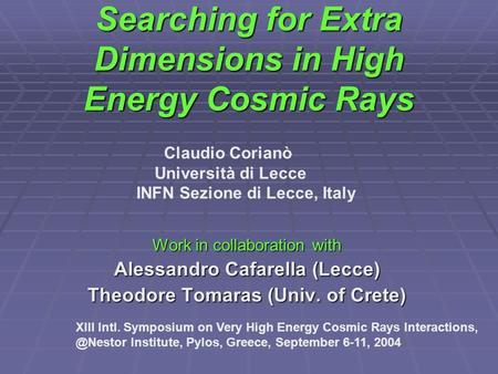 Searching for Extra Dimensions in High Energy Cosmic Rays Work in collaboration with Alessandro Cafarella (Lecce) Theodore Tomaras (Univ. of Crete) XIII.