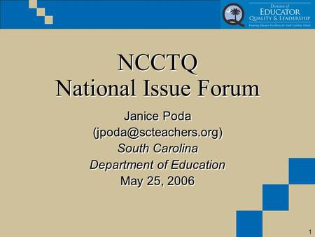 1 NCCTQ National Issue Forum Janice Poda South Carolina Department of Education May 25, 2006 Janice Poda
