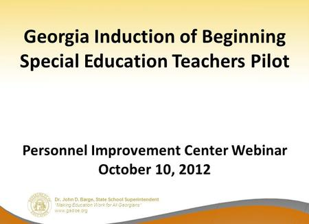 "Dr. John D. Barge, State School Superintendent ""Making Education Work for All Georgians"" www.gadoe.org Georgia Induction of Beginning Special Education."