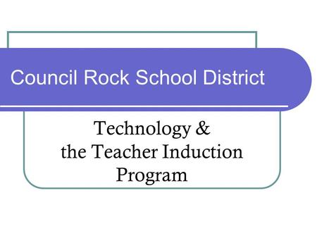 Council Rock School District Technology & the Teacher Induction Program.