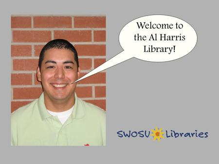 Welcome to the Al Harris Library!. Who are you then?