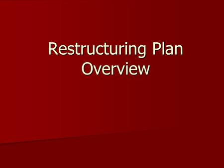Restructuring Plan Overview. Process Advisory Committee – teacher representatives, administrators Advisory Committee – teacher representatives, administrators.