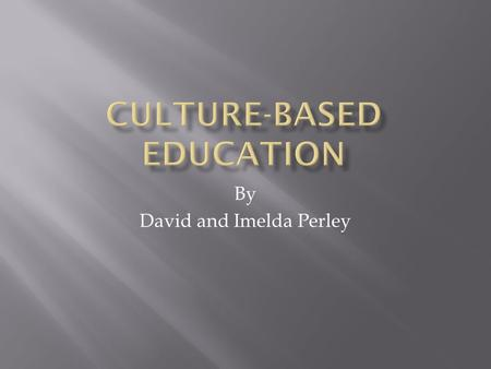 "By David and Imelda Perley. ""Education which reflects, validates and promotes the values, world views, and language(s) of the community's culture. CBE."