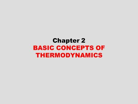 Chapter 2 BASIC CONCEPTS OF THERMODYNAMICS. 2 Objectives Identify the unique vocabulary associated with thermodynamics through the precise definition.