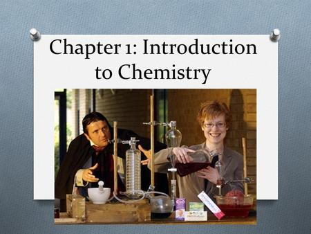 Chapter 1: Introduction to Chemistry. What is chemistry? O The study of the composition of matter and the changes it undergoes. O What is matter? O Anything.