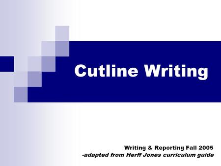 Cutline Writing Writing & Reporting Fall 2005 -adapted from Herff Jones curriculum guide.