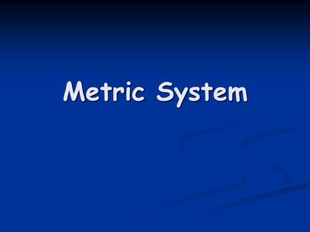 Metric System. Developed by the French in the late 1700's. Developed by the French in the late 1700's. Based on powers of ten, so it is very easy to use.