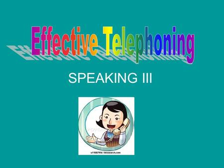 SPEAKING III. Telephone terms PeopleTypes of phone caller/called partyfixed Operatordesk/desktop phone mobile phone hands-free (in a car) Parts of phoneCalls.