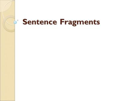 Sentence Fragments. Fragment: Purdue offers many majors in engineering. Such as electrical, chemical, and industrial engineering. Possible Revision: ◦