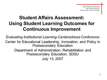 Student Affairs Assessment: Using Student Learning Outcomes for Continuous Improvement Evaluating Institutional Learning-Centeredness Conference Center.