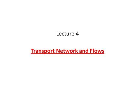 Lecture 4 Transport Network and Flows. Mobility, Space and Place Transport is the vector by which movement and mobility is facilitated. It represents.