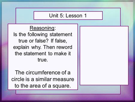 Reasoning: Is the following statement true or false? If false, explain why. Then reword the statement to make it true. The circumference of a circle is.