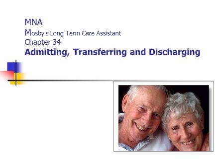MNA M osby ' s Long Term Care Assistant Chapter 34 Admitting, Transferring and Discharging.