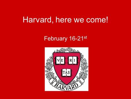 Harvard, here we come! February 16-21 st. Fundraising Update We have fundraised: $20,000 –$5,000 TFA Tourney –$2,800 Garage Sale –$500 LD Tourney –$500.