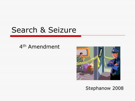 Search & Seizure Stephanow 2008 4 th Amendment. CRIMINAL JUSTICE PROCESS in TEXAS  =3952&TEMPLATE=/ContentManagement/ContentDisplay.cfm.