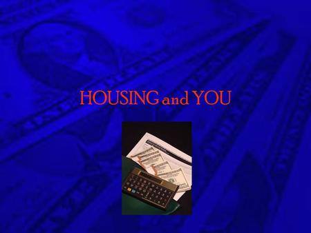 HOUSING and YOU. HOUSING OPTIONS Live with Parents Live in a Dorm Rent a House Rent an Room/Apartment Buy a Mobile Home, Condo or House.