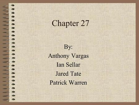 Chapter 27 By: Anthony Vargas Ian Sellar Jared Tate Patrick Warren.