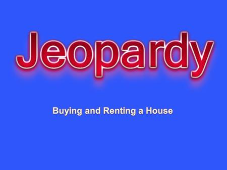 General Info Types of Houses Legal Terms Costs of Renting Costs of Buying 10 20 30 40 50.