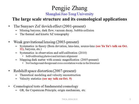 Pengjie Zhang Shanghai Jiao Tong University The large scale structure and its cosmological applications The Sunyaev Zel'dovich effect (2001-present) –