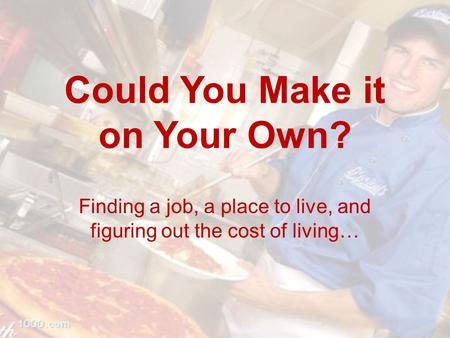 Could You Make it on Your Own? Finding a job, a place to live, and figuring out the cost of living…