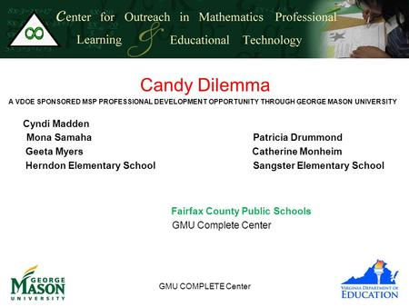 GMU COMPLETE Center Candy Dilemma A VDOE SPONSORED MSP PROFESSIONAL DEVELOPMENT OPPORTUNITY THROUGH GEORGE MASON UNIVERSITY Cyndi Madden Mona SamahaPatricia.