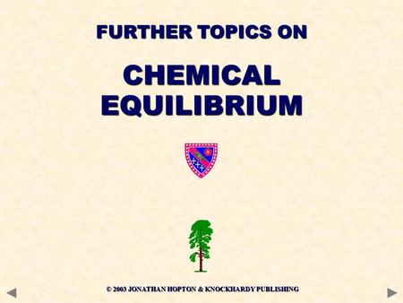 © 2003 JONATHAN HOPTON & KNOCKHARDY PUBLISHING FURTHER TOPICS ON CHEMICALEQUILIBRIUM.
