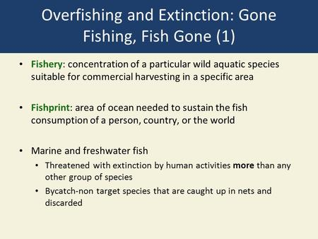 Overfishing and Extinction: Gone Fishing, Fish Gone (1) Fishery: concentration of a particular wild aquatic species suitable for commercial harvesting.