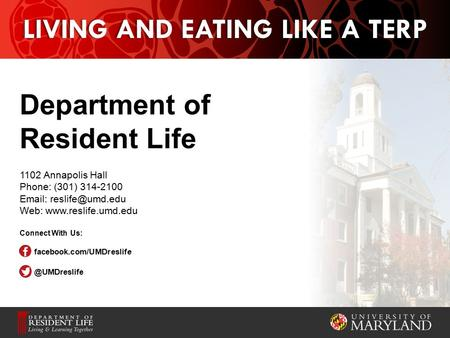 LIVING AND EATING LIKE A TERP Department of Resident Life 1102 Annapolis Hall Phone: (301) 314-2100   Web:  Connect.