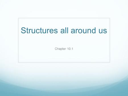 Structures all around us Chapter 10.1. A structure is something made of parts that are put together for a particular purpose. They can be man made or.