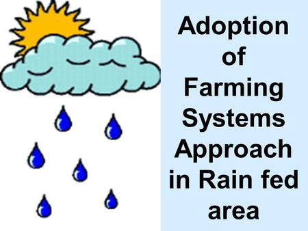 Adoption of Farming Systems Approach in Rain fed area.