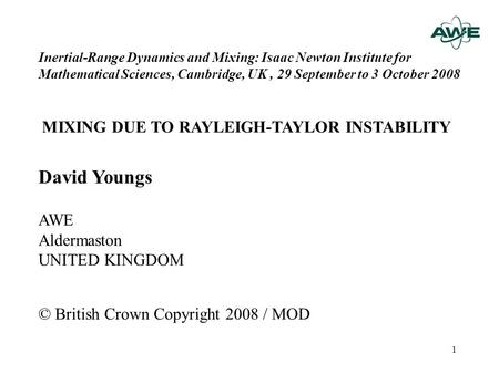 1 Inertial-Range Dynamics and Mixing: Isaac Newton Institute for Mathematical Sciences, Cambridge, UK, 29 September to 3 October 2008 MIXING DUE TO RAYLEIGH-TAYLOR.