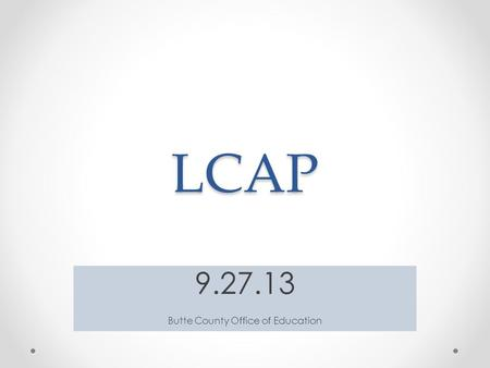 LCAP 9.27.13 Butte County Office of Education. STATE FUNDING 2012-13 $ per ADA Revenue Limit $ Categorical Programs $ K-3 CSR $