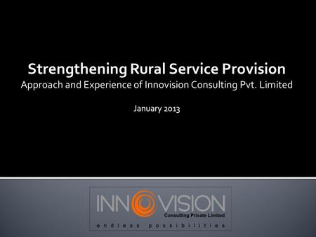 Strengthening Rural Service Provision Approach and Experience of Innovision Consulting Pvt. Limited January 2013.