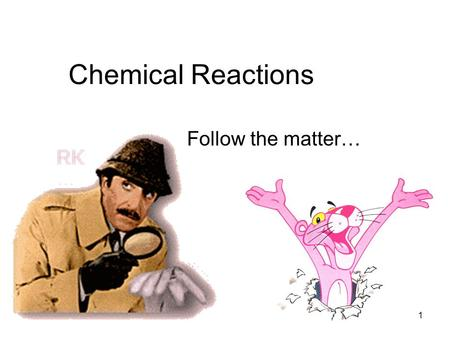 Chemical Reactions Follow the matter… 1. Chemical Reactions Two chemicals have interacted in some way so that a new substance or substances are formed.