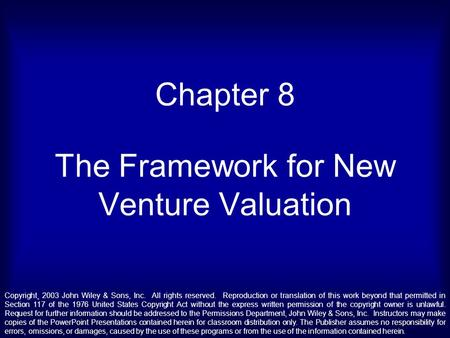 Chapter 8 The Framework for New Venture Valuation Copyright¸ 2003 John Wiley & Sons, Inc. All rights reserved. Reproduction or translation of this work.