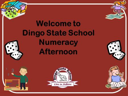 Welcome to Dingo State School Numeracy Afternoon.